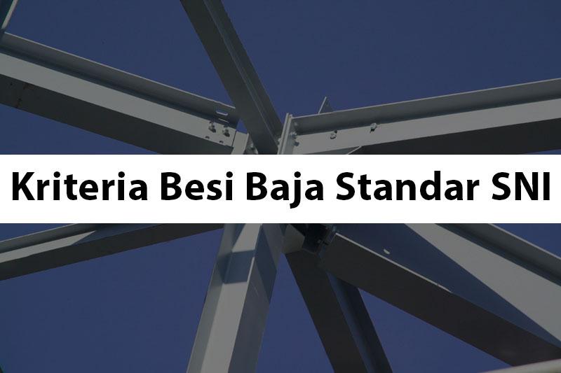 Kriteria Besi Baja Standar SNI sesuai Ketetapan BSN